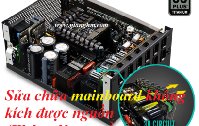Sửa chữa mainboard không kích được nguồn (Không lên nguồn)