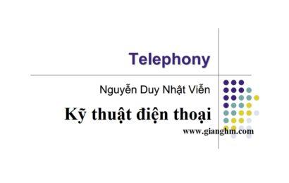 Slide bài giảng kỹ thuật điện thoại – Nguyễn Duy Nhật Nguyễn [pdf]